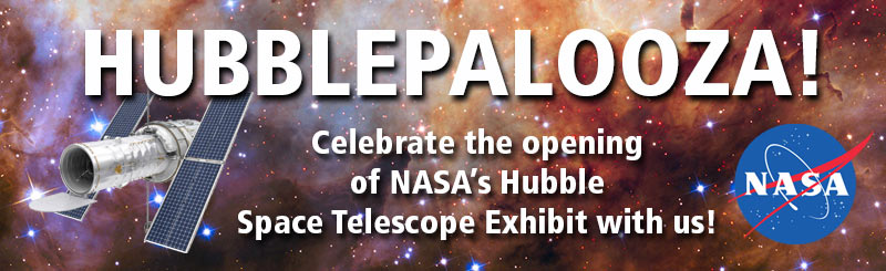 Hubblepalooza event - celebrate the opening of NASA's Hubble Space Telescope Exhibit with us!